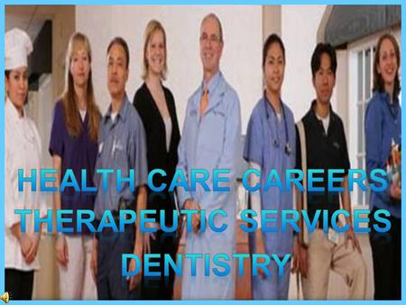 Health care careers Therapeutic services dentistry.