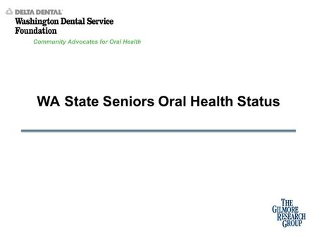 WA State Seniors Oral Health Status. Methodology A total of 4,400 surveys were completed by phone with Washington State residents age 55 and older. Geographic.