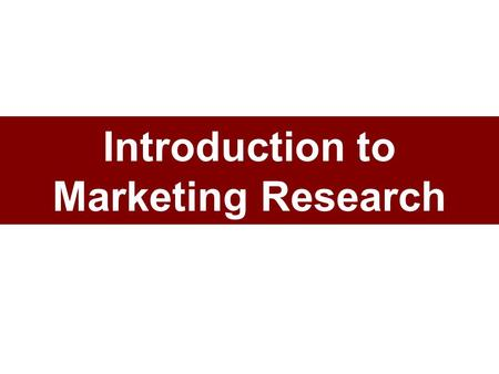 Introduction to Marketing Research. It aint the things we dont know that gets us in trouble. Its the things we know that aint so. Artemus Ward.