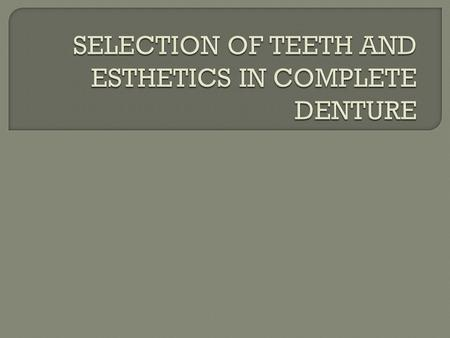 SELECTION OF TEETH AND ESTHETICS IN COMPLETE DENTURE
