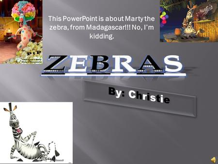 This PowerPoint is about Marty the zebra, from Madagascar