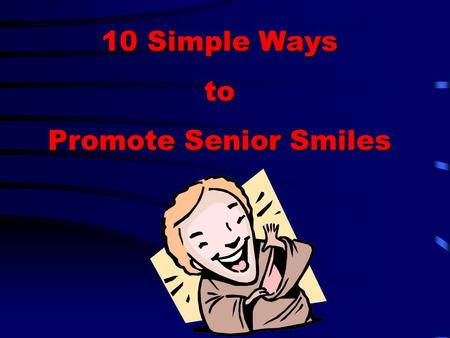 10 Simple Ways to Promote Senior Smiles. 1. Drink fluoridated water. Fluoride in drinking water makes everyones teeth stronger. Check to see if tap water.