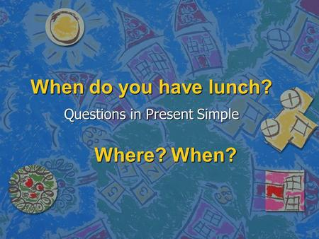 Questions in Present Simple