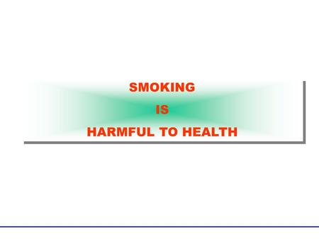 SMOKING IS HARMFUL TO HEALTH SMOKING IS HARMFUL TO HEALTH.