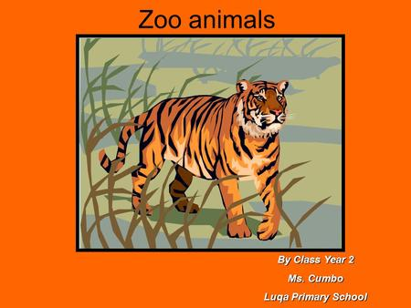 Zoo animals By Class Year 2 Ms. Cumbo Luqa Primary School.