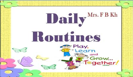 Mrs. F B Kh Daily Routines.