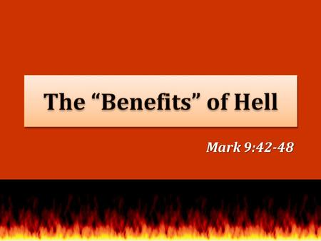 Mark 9:42-48. Outer darkness, Matt. 25:30 Outer darkness, Matt. 25:30 Torment, Matt. 25:30 Torment, Matt. 25:30 Place of unquenchable fire, Mk. 9:44-