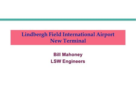 Lindbergh Field International Airport New Terminal Bill Mahoney LSW Engineers.