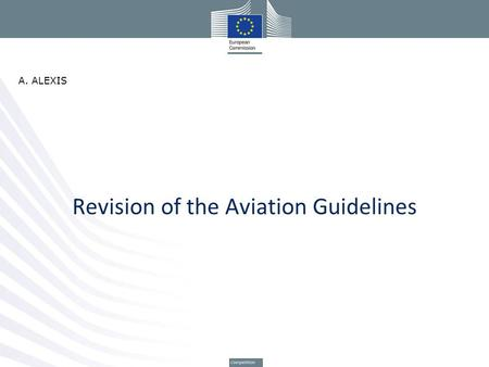 Revision of the Aviation Guidelines A. ALEXIS. Liberalisation of air transport market 1984 -liberalisation of scheduled inter-regional air services 1988.