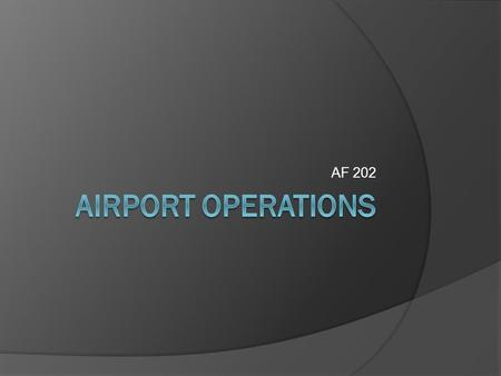 AF 202 Airport Operations.