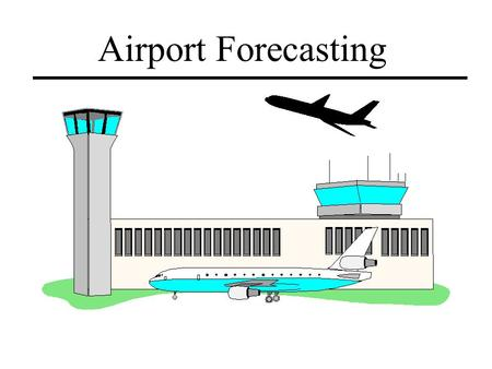 Airport Forecasting. Forecasting Demand Essential to have realistic estimates of the future demand of an airport Used for developing the airport master.