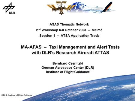 © DLR, Institute of Flight Guidance ASAS Thematic Network 2 nd Workshop 6-8 October 2003 – Malmö Session 1 – ATSA Application Track Bernhard Czerlitzki.
