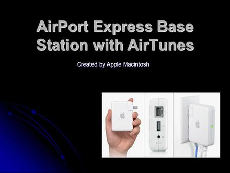 AirPort Express Base Station with AirTunes Created by Apple Macintosh.