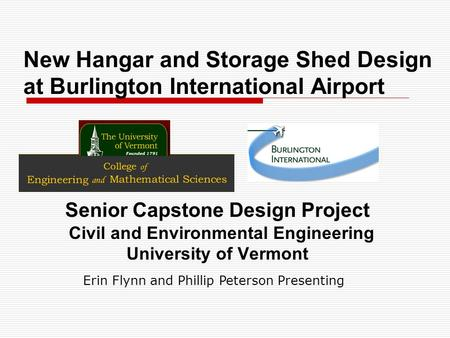 New Hangar and Storage Shed Design at Burlington International Airport Senior Capstone Design Project Civil and Environmental Engineering University of.