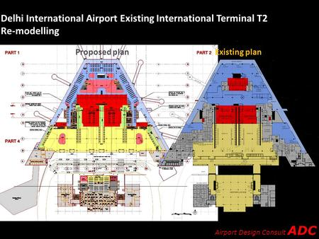 Airport Design Consult ADC Delhi International Airport Existing International Terminal T2 Re-modelling Proposed planExisting plan.