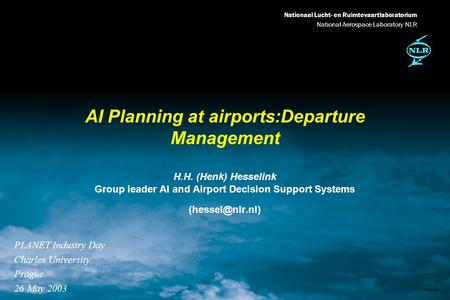 Nationaal Lucht- en Ruimtevaartlaboratorium National Aerospace Laboratory NLR DXXX-1A AI Planning at airports:Departure Management PLANET Industry Day.