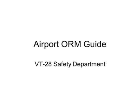 Airport ORM Guide VT-28 Safety Department. College Station – Easterwood Field (KCLL) Probability of Occurrence: C (May Occur in Time) Severity: III.