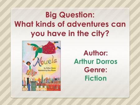Big Question: What kinds of adventures can you have in the city? Author: Arthur Dorros Genre: Fiction.