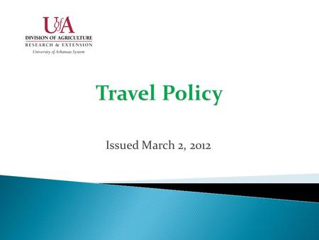 Issued March 2, 2012. All travel processed through the Division of Agriculture must adhere to University of Arkansas Travel Services policies with the.