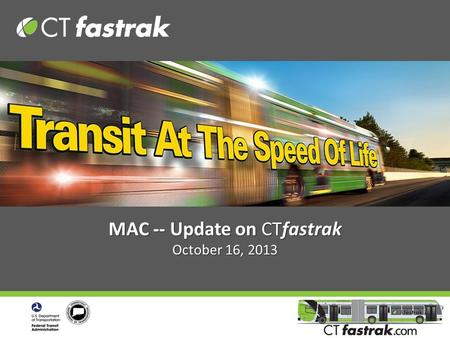 MAC -- Update on CTfastrak October 16, 2013. 2 What is CTfastrak? Bus Rapid Transit (BRT) Bus Rapid Transit (BRT) –Fast, frequent, reliable service throughout.