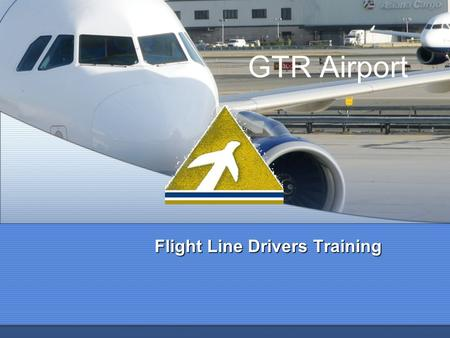 GTR Airport Flight Line Drivers Training. Why Drivers Training? Required by regulations Enhances safety Avoids accidents.
