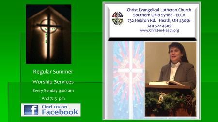 Christ Evangelical Lutheran Church Southern Ohio Synod - ELCA 732 Hebron Rd. Heath, OH 43056 740-522-4505 www.Christ-in-Heath.org Regular Summer Worship.