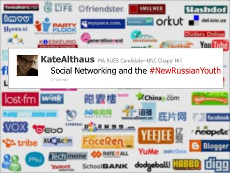 Social Networking and the #NewRussianYouth KateAlthaus MA RUES Candidate--UNC Chapel Hill 2 hours ago.