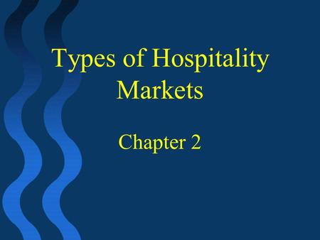 Types of Hospitality Markets Chapter 2