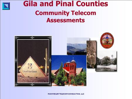 MANWEILER TELECOM CONSULTING, LLC Gila and Pinal Counties Community Telecom Assessments.