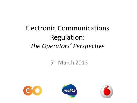 1 Electronic Communications Regulation: The Operators Perspective 5 th March 2013.