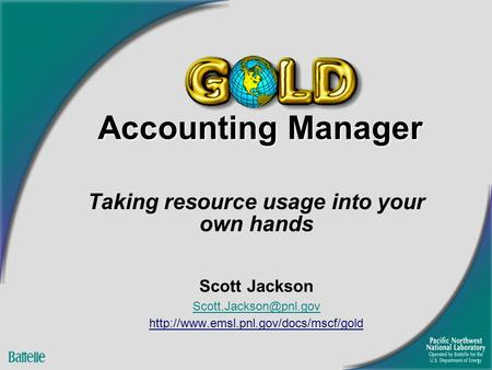 Accounting Manager Taking resource usage into your own hands Scott Jackson