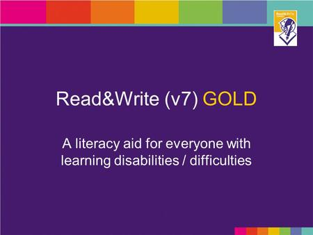 Read&Write (v7) GOLD A literacy aid for everyone with learning disabilities / difficulties.