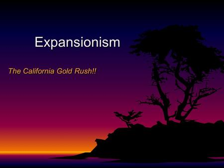 Expansionism The California Gold Rush!!. California – Before the Rush.