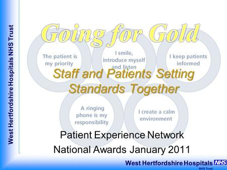 West Hertfordshire Hospitals NHS Trust West Hertfordshire Hospitals NHS Trust Staff and Patients Setting Standards Together Patient Experience Network.