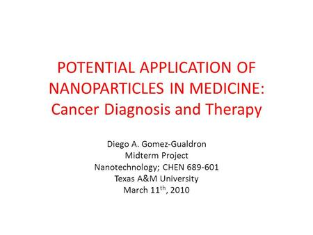 Diego A. Gomez-Gualdron Midterm Project Nanotechnology; CHEN