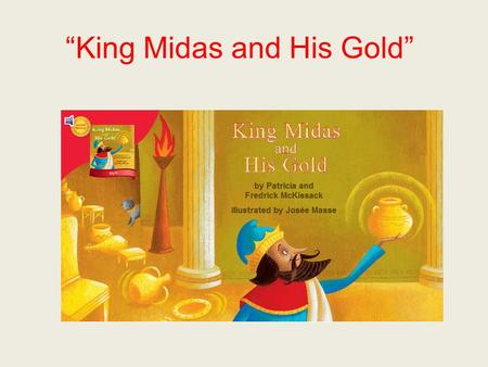 King Midas and His Gold. reward If you reward someone, you give something special or nice to that person for something he or she has done.