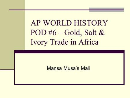 AP WORLD HISTORY POD #6 – Gold, Salt & Ivory Trade in Africa