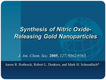 Synthesis of Nitric Oxide- Releasing Gold Nanoparticles J. Am. Chem. Soc. 2005, 127, 9362-9363 Aaron R. Rothrock, Robert L. Donkers, and Mark H. Schoenfisch*
