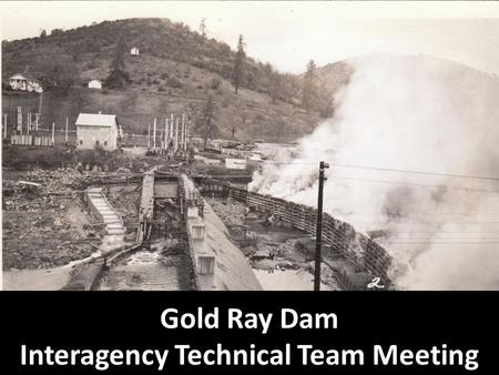Gold Ray Dam Interagency Technical Team Meeting. NEPA Update Deconstruction Plans Hydraulic Modeling Next Steps Agenda.
