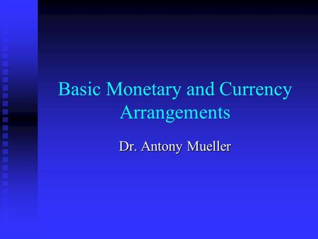 Basic Monetary and Currency Arrangements Dr. Antony Mueller.