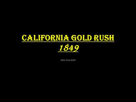 California Gold Rush 1849 Alex Donatelli.