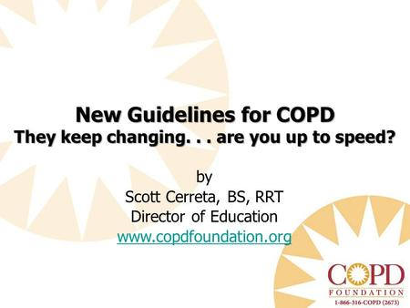 New Guidelines for COPD They keep changing. . . are you up to speed?