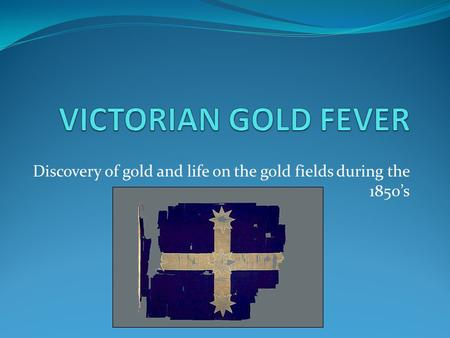 Discovery of gold and life on the gold fields during the 1850s.