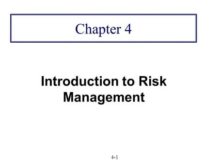 Chapter 4 Introduction to Risk Management 4-1. Copyright © 2009 Pearson Prentice Hall. All rights reserved. 4-2 Basic Risk Management Firms convert inputs.
