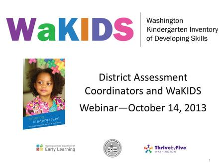 District Assessment Coordinators and WaKIDS WebinarOctober 14, 2013 1.