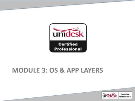 MODULE 3: OS & APP LAYERS. Agenda Preparing and importing a gold image Creating and understanding Install Machines Creating basic Application layers Understanding.