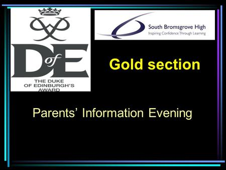 Parents Information Evening Gold section Music from hard drive (playlist in Media Player) and slideshow of Bronze and Silver Practice and Summer for the.