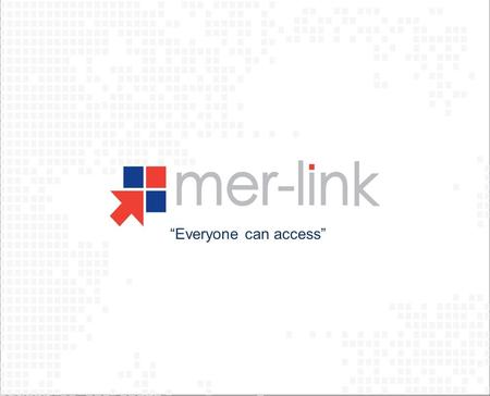 Everyone can access. Contents Mer-links context The route of decision-making What is Mer-link? Lessons Learned.