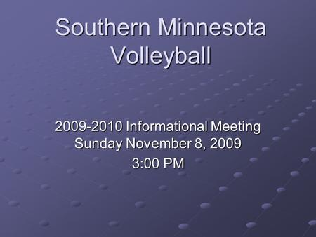 Southern Minnesota Volleyball 2009-2010 Informational Meeting Sunday November 8, 2009 3:00 PM.
