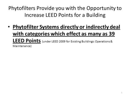 Phytofilters Provide you with the Opportunity to Increase LEED Points for a Building Phytofilter Systems directly or indirectly deal with categories which.